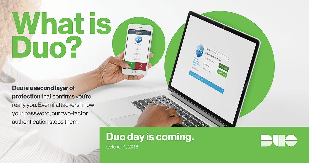 What is Duo? Duo is a second layer of protection for your network login.