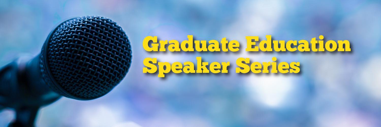 Graduate Education Speaker Series - Spring 2018